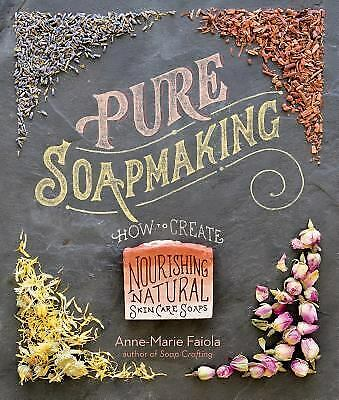 Pure Soapmaking : How to Create Nourishing, Organic Skin Care Soaps by...