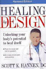 Healing by Design: Unlocking Your Body's Potential to Heal Itself by Scott Hannen (Paperback, 2007)