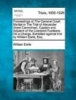 Proceedings of the General Court Martial in the Trial of Alexander Grant Carmichael, Captain and Adjutant of the Liverpool Fuzileers, on a Charge, Exhibited Against Him by Wiliiam Earle, Esq. by William Earle (Paperback / softback, 2012)