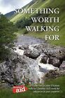 Something Worth Walking For by John Wilmut (Paperback, 2012)