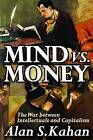 Mind vs. Money: The War Between Intellectuals and Capitalism by Alan S. Kahan (Hardback, 2010)