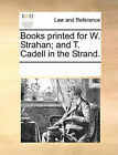 Books Printed for W. Strahan; And T. Cadell in the Strand. by Multiple Contributors (Paperback / softback, 2010)