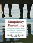 Simplicity Parenting Using The Extraordinary Power of Less to Raise Calmer Hap