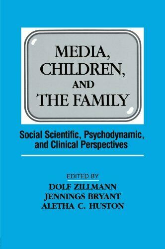 Media, Children, and the Family : Social Scientific, Psychodynamic, and Clinical