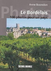 LE-BORDELAIS-100-PHOTOS-POUR-UN-PAYS-ANNE-BOSREDON-LIVRE-NEUF-SUD-OUEST
