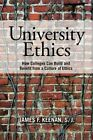 University Ethics: How Colleges Can Build and Benefit from a Culture of Ethics by James F. Keenan (Hardback, 2015)