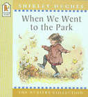 When We Went To The Park by Shirley Hughes (Paperback, 2001)