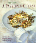 A Passion for Cheese: 135 Innovative Recipes for Cooking with Cheese by Paul Gayler (Hardback, 1997)