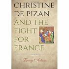 Christine de Pizan and the Fight for France by Tracy Adams (Paperback / softback, 2014)