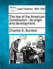 The Law of the American Constitution: Its Origin and Development. by Charles K Burdick (Paperback / softback, 2010)