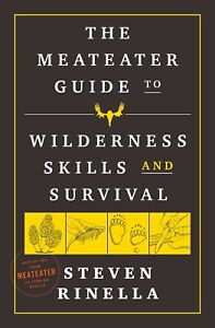 The MeatEater Guide to Wilderness Skills and Survival Paperback Steven Rinella
