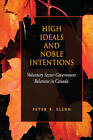 High Ideals and Noble Intentions: Voluntary Sector-government Relations in Canada by Peter R. Elson (Hardback, 2011)