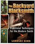 The Backyard Blacksmith by Lorelei Sims (Hardback, 2009)