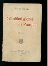 BULWER EDWARD GLI ULTIMI GIORNI DI POMPEI BALDINI E CASTOLDI 1911 II° EDIZ.