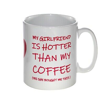 My Girlfriend Is Hotter Than My Coffee Funny Valentine Mug Gift