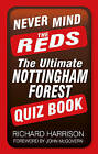 Never Mind the Reds: The Ultimate Nottingham Forest Quiz Book by Richard Harrison (Paperback, 2016)