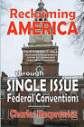 Reclaiming America: Through Single Issue Federal Conventions by Charles Kacprowicz (Paperback / softback, 2010)