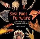 Best Foot Forward: Exploring Feet, Flippers, and Claws by Ingo Arndt (Paperback / softback, 2014)