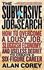 The Subversive Job Search: How to Overcome a Lousy Job, Sluggish Econo-ExLibrary