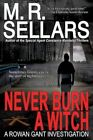 Never Burn a Witch: A Rowan Gant Investigation by M R Sellars (Paperback / softback, 2013)