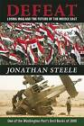 Defeat: Losing Iraq and the Future of the Middle East by Jonathan Steele (Paperback / softback, 2009)