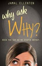 Why Ask Why?: When You Say We're Stupid Anyway.