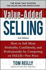 Value-Added Selling: How to Sell More Profitably, Confidently, and Professionally by Competing on Value, Not Price by Thomas P. Reilly (Hardback, 2010)