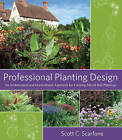 Professional Planting Design: An Architectural and Horticultural Approach for Creating Mixed Bed Plantings by Scott C. Scarfone (Paperback, 2007)