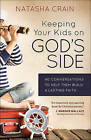 Keeping Your Kids on God's Side: 40 Conversations to Help Them Build a Lasting Faith by Natasha Crain (Paperback, 2016)