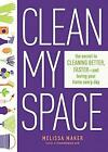 Clean My Space: the Secret to Cleaning Better, Faster - and Loving Your Home Every Day by Melissa Maker (Hardback, 2017)