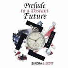 Prelude to a Distant Future by Sandra J Scott (Paperback / softback, 2013)