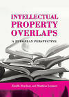 Intellectual Property Overlaps: A European Perspective by Estelle Derclaye, Matthias Leistner (Hardback, 2011)