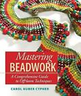 Mastering Beadwork: A Comprehensive Guide to Off-Loom Techniques by Carol Huber Cypher (Hardback, 2007)