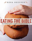 Eating the Bible: Over 50 Delicious Recipes to Feed Your Body and Nourish Your Soul by Rena Rossner (Hardback, 2013)