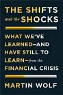The Shifts and the Shocks: What We've Learned--And Have Still to Learn--From the Financial Crisis by Martin Wolf (Hardback, 2014)