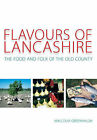 Flavours of Lancashire: The Food and Folk of the Old County by Malcolm Greenhalgh (Hardback, 2007)