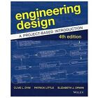 Engineering Design : A Project-Based Introduction by Patrick Little, Elizabeth Orwin and Clive L. Dym (2013, Paperback)