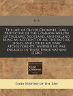 The Life of Oliver Cromwel, Lord Protector of the Common-Wealth of England, Scotland, and Ireland Being an Account of All the Battles, Sieges, and Other Military Atchievements, Wherein He Was Engaged, in These Three Nations (1680) by R B (Paperback / softback, 2011)