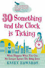 30-something and the Clock is Ticking: What Happens When You Can No Longer Ignore the Baby Issue by Kasey Edwards (Paperback, 2011)