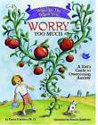 What to Do When You Worry Too Much: A Kid's Guide to Overcoming Anxiety by Dawn Huebner (Paperback, 2005)