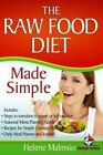 The Raw Food Diet Made Simple: Includes: Steps to Transition to a Part or Full Raw Diet, Seasonal Menu Planning Guide, Recipes for Simple 5 Minute Meals, Daily Meal Planner and Journal by Helene Malmsio (Paperback / softback, 2014)