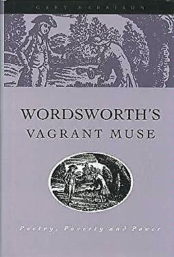 Wordsworth's Vagrant Muse : Poetry, Poverty and Power Gary Lee Harrison