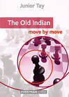 The Old Indian: Move by Move by Junior Tay (Paperback, 2015)