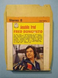 Stereo 8 Cartridge Musicassetta FRED BONGUSTO Amabile Fred no lp cd mc dvd vhs
