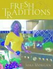 Fresh Traditions: Classic Dishes for a Contemporary Lifestyle by Jorj Morgan (Hardback, 2004)
