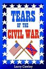 Tears of The Civil War by Larry Cawley 9780595313365 Paperback 2004