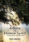 Artisan of the Human Spirit Awakening to Life's Lessons by Tony Anders (Hardback, 2010)