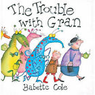 The Trouble with Gran by Babette Cole (Hardback, 2004)