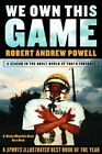 We Own This Game: A Season the in the Adult World of Youth Football by Robert Andrew Powell (Paperback / softback, 2004)