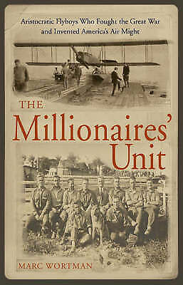 """""""AS NEW"""" Wortman, Marc, The Millionaire's Unit: The Aristocratic Flyboys Who Fou"""